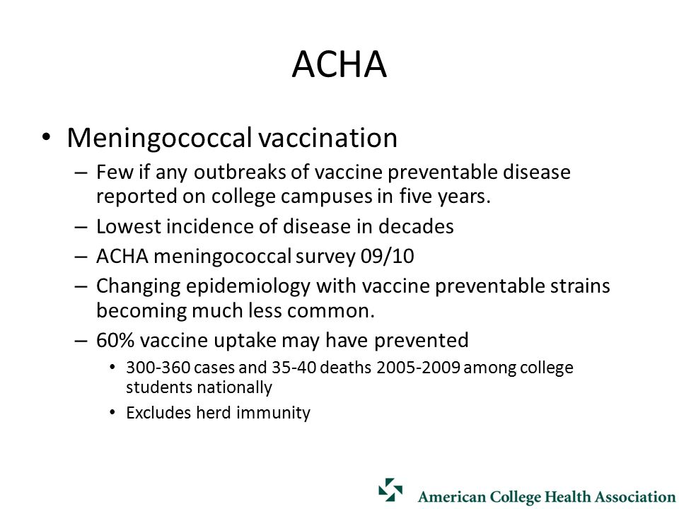 ACHA Meningococcal vaccination – Few if any outbreaks of vaccine preventable disease reported on college campuses in five years.