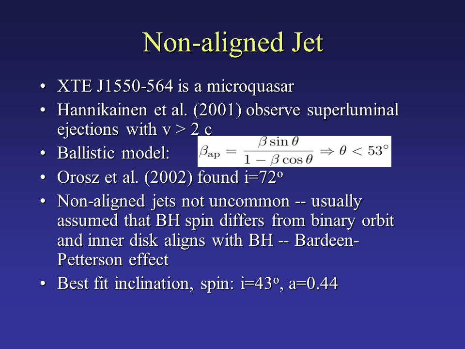 Non-aligned Jet XTE J1550-564 is a microquasarXTE J1550-564 is a microquasar Hannikainen et al. (2001) observe superluminal ejections with v > 2 cHann