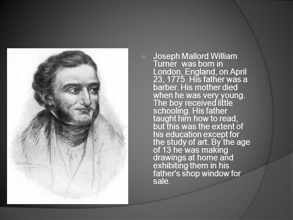  Joseph Mallord William Turner was born in London, England, on April 23, 1775.