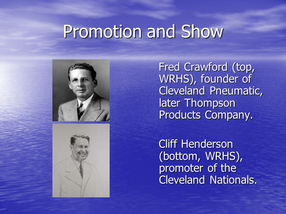 Promotion and Show Fred Crawford (top, WRHS), founder of Cleveland Pneumatic, later Thompson Products Company.