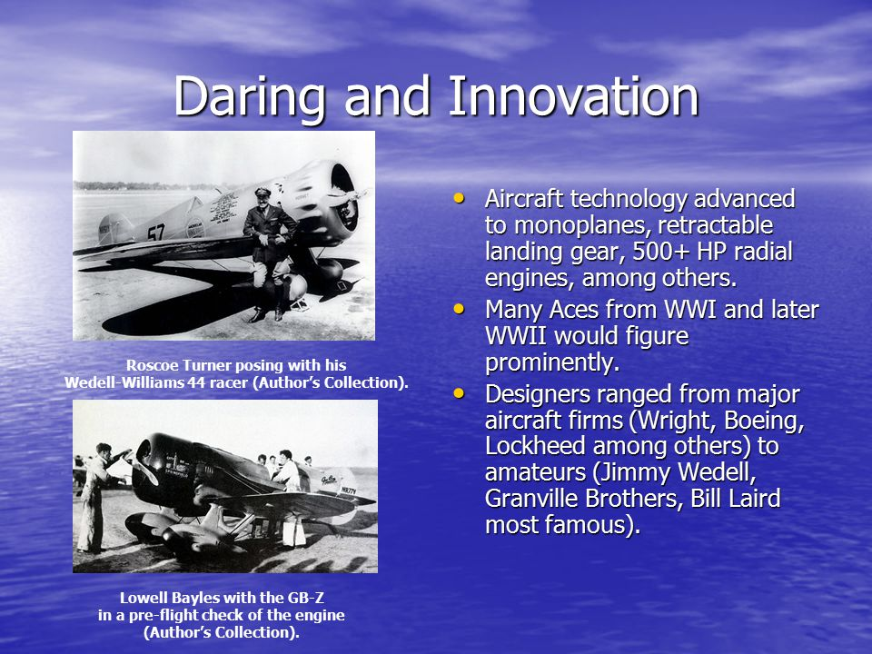 Daring and Innovation Aircraft technology advanced to monoplanes, retractable landing gear, 500+ HP radial engines, among others.