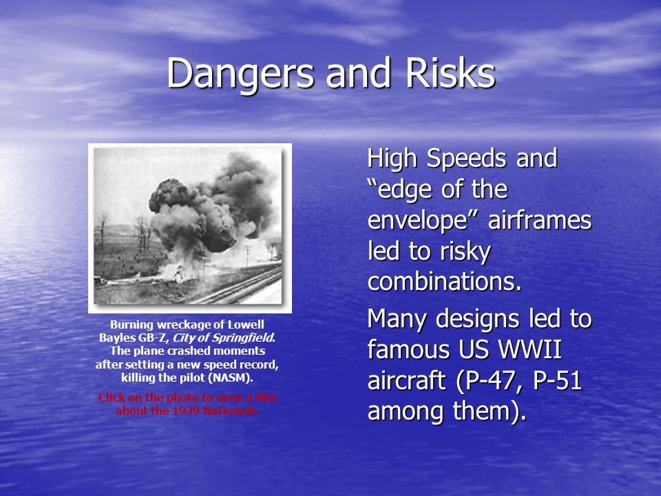 Dangers and Risks High Speeds and edge of the envelope airframes led to risky combinations.