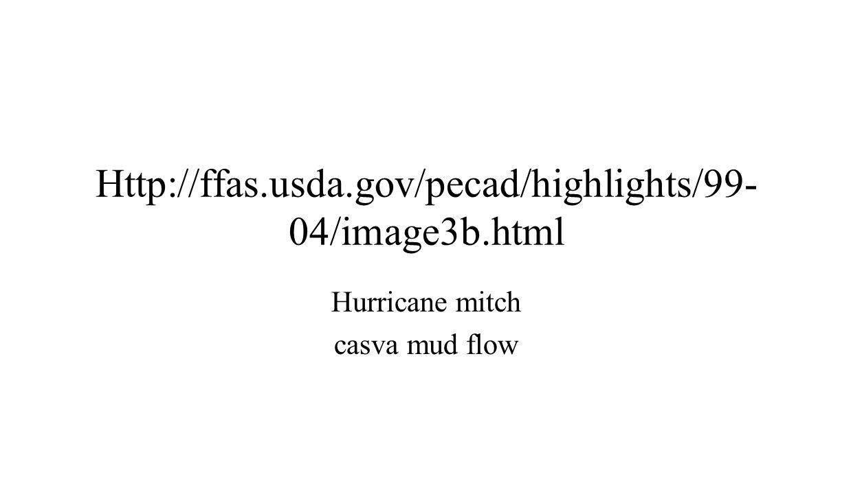 Http://ffas.usda.gov/pecad/highlights/99- 04/image3b.html Hurricane mitch casva mud flow