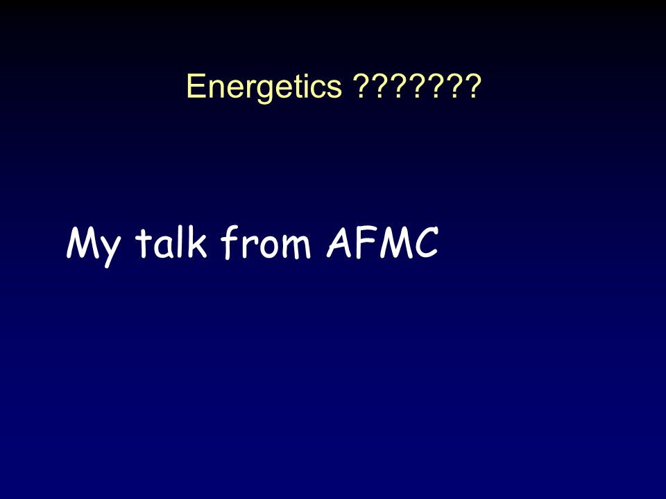 Energetics My talk from AFMC