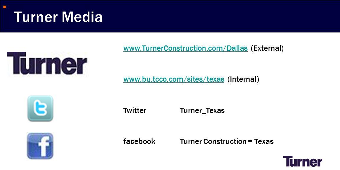 Turner Media www.TurnerConstruction.com/Dallaswww.TurnerConstruction.com/Dallas (External) www.bu.tcco.com/sites/texaswww.bu.tcco.com/sites/texas (Internal) TwitterTurner_Texas facebook Turner Construction = Texas