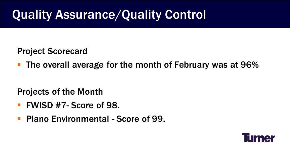 Quality Assurance/Quality Control Project Scorecard  The overall average for the month of February was at 96% Projects of the Month  FWISD #7- Score of 98.