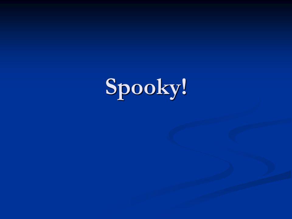 Spooky!