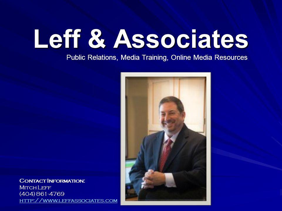 Leff & Associates Contact Information: Mitch Leff (404) 861-4769 http://www.leffassociates.com Public Relations, Media Training, Online Media Resources