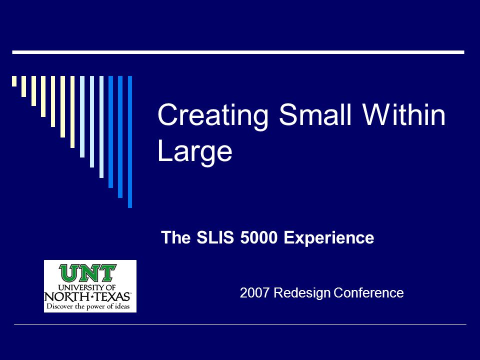 Creating Small Within Large The SLIS 5000 Experience 2007 Redesign Conference