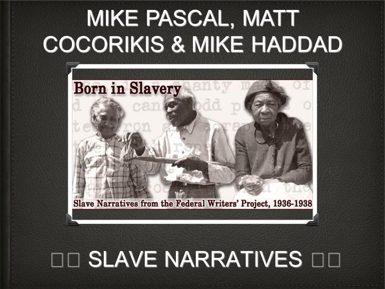 SLAVE NARRATIVES SLAVE NARRATIVES MIKE PASCAL, MATT COCORIKIS & MIKE HADDAD