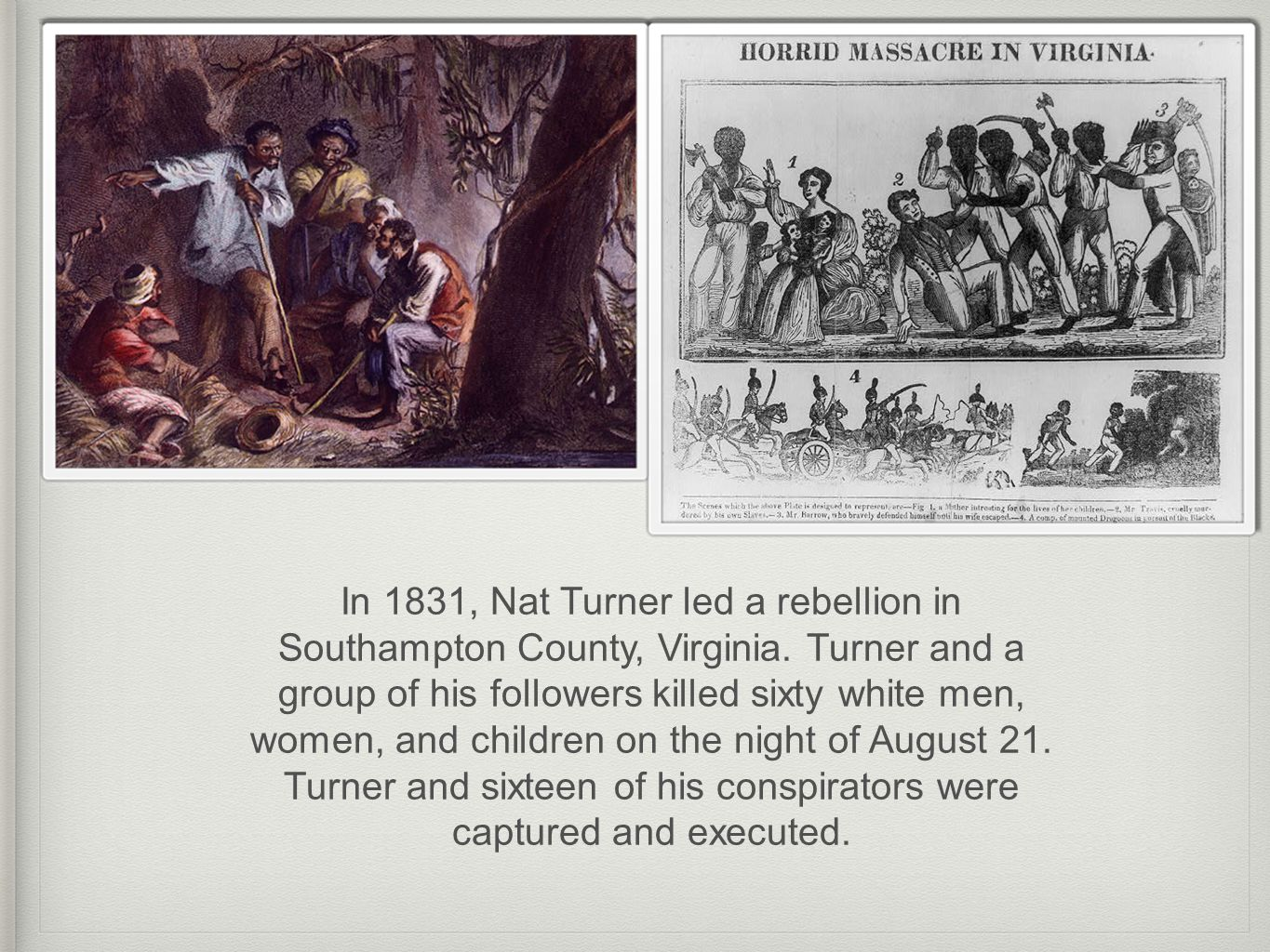 In 1831, Nat Turner led a rebellion in Southampton County, Virginia.