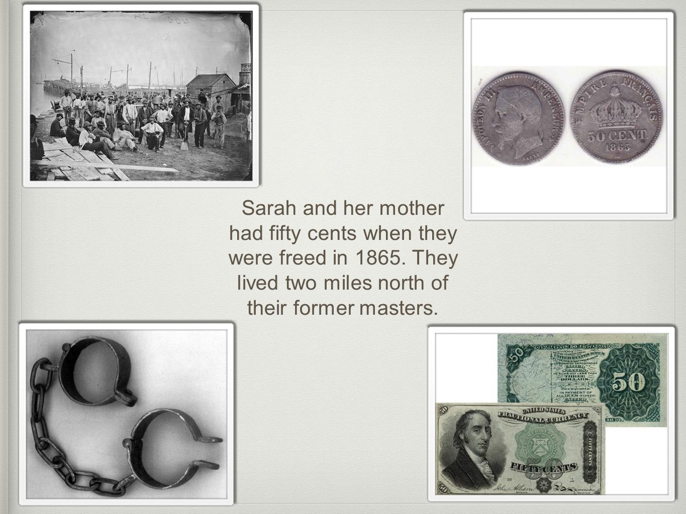 Sarah and her mother had fifty cents when they were freed in 1865.