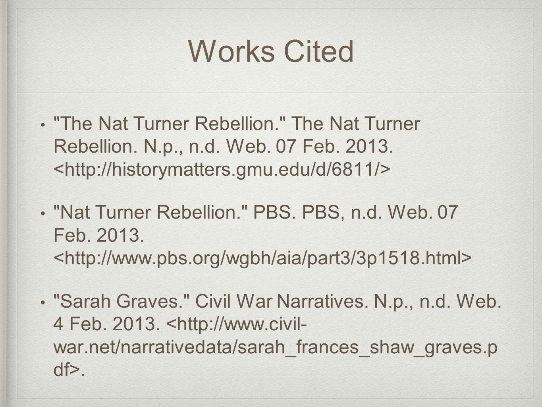 Works Cited The Nat Turner Rebellion. The Nat Turner Rebellion.