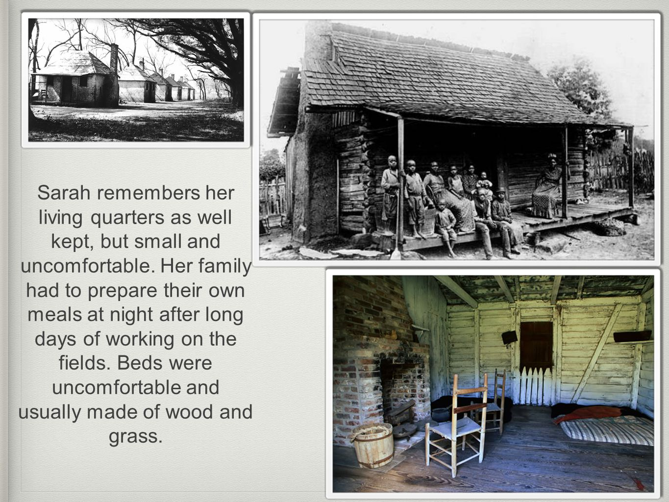 Sarah recalls her sleeping arrangements as wooden boxes filled with straw.