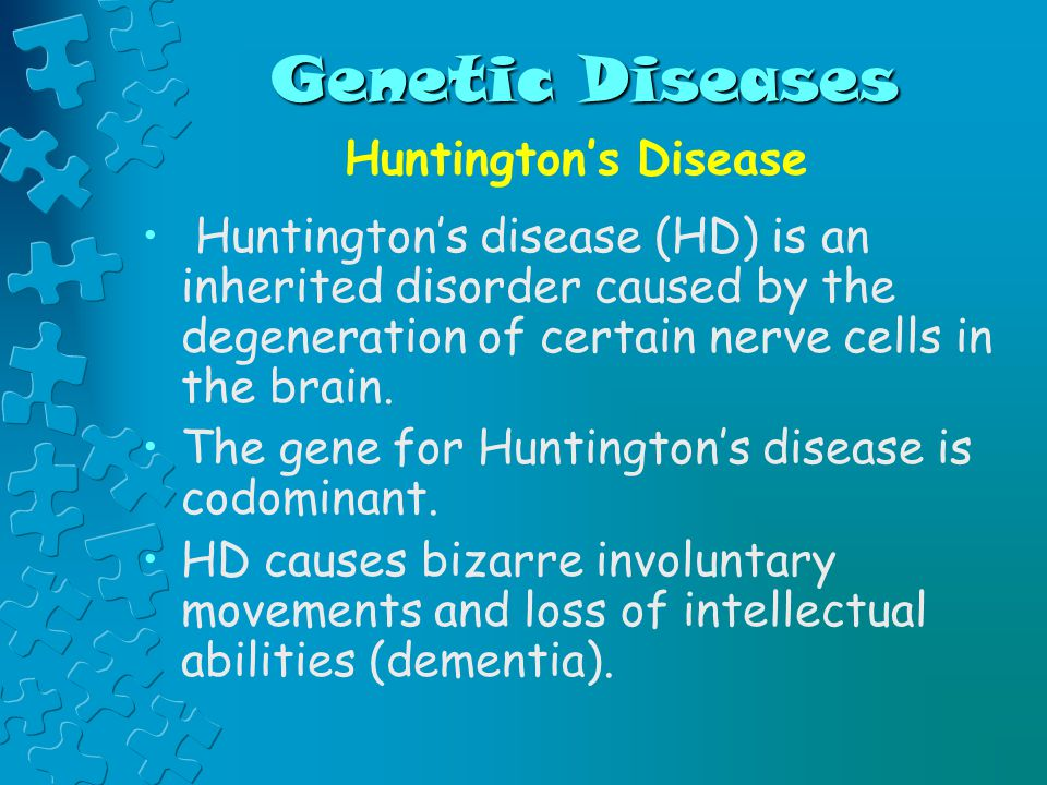 Genetic Diseases Huntington's Disease Huntington's disease (HD) is an inherited disorder caused by the degeneration of certain nerve cells in the brain.