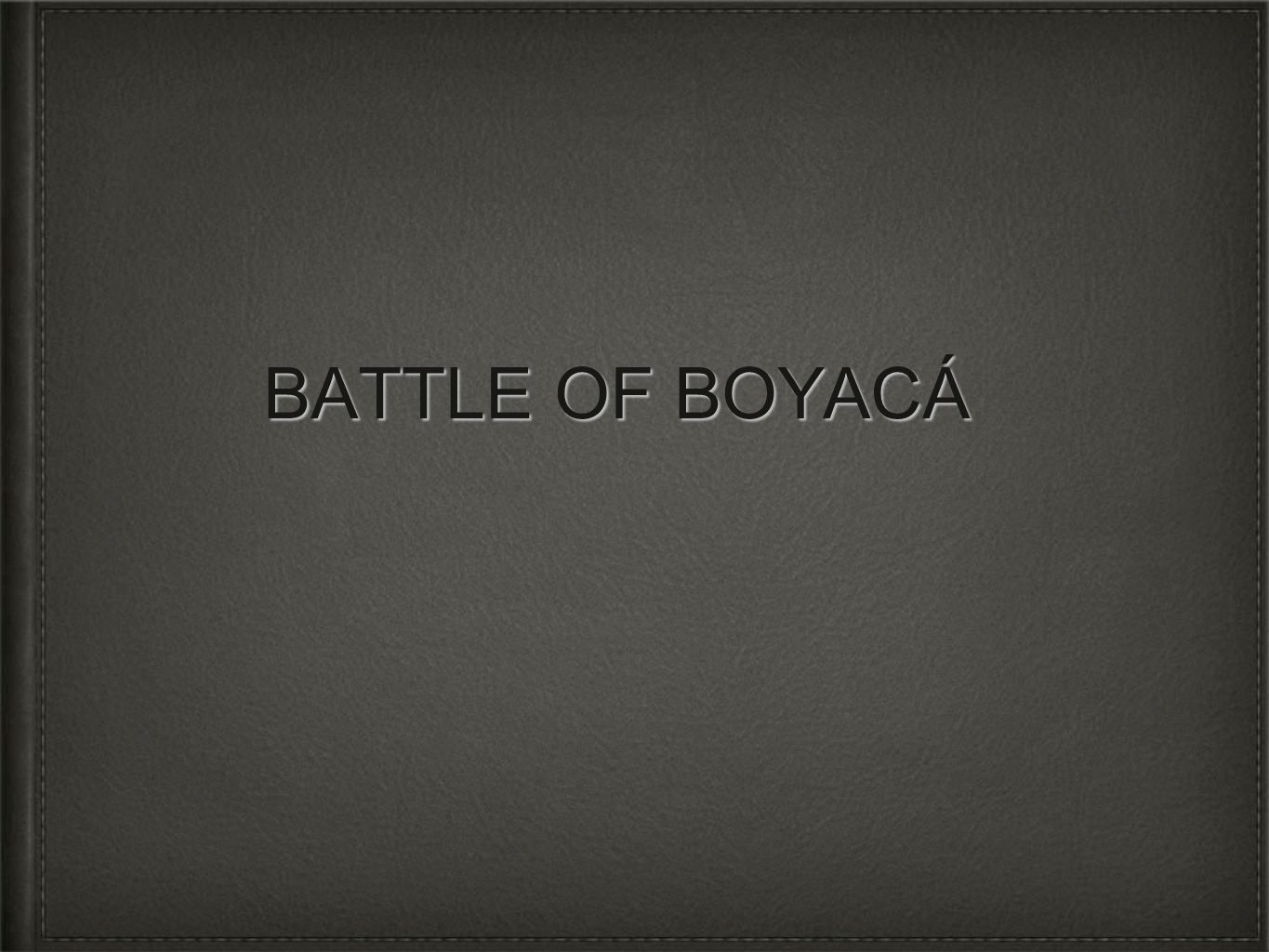 BATTLE OF BOYACÁ