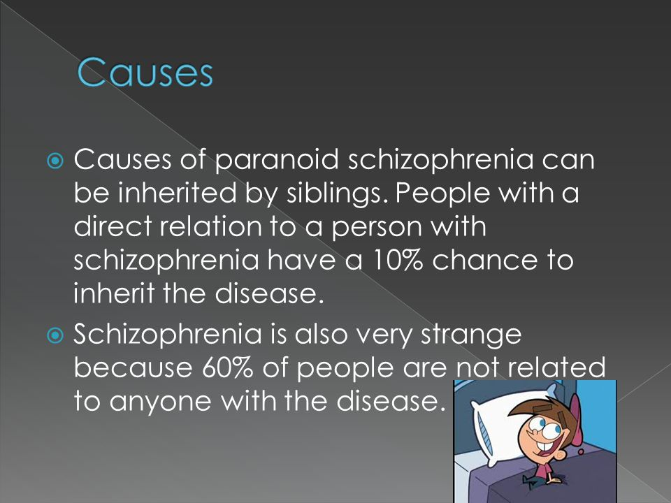  Causes of paranoid schizophrenia can be inherited by siblings.