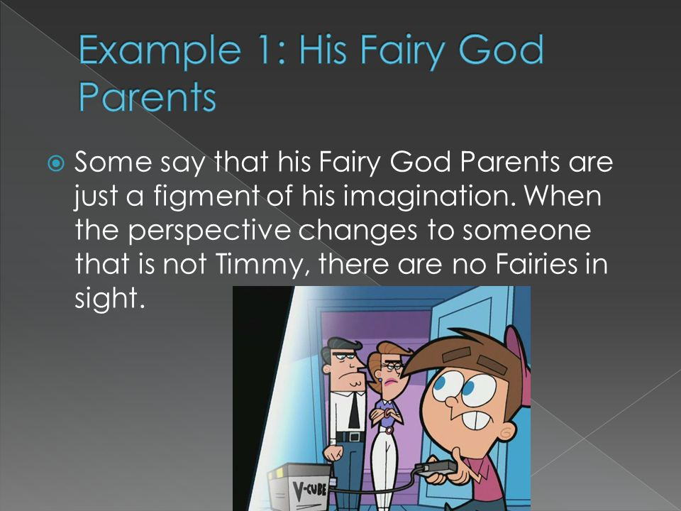  Some say that his Fairy God Parents are just a figment of his imagination.