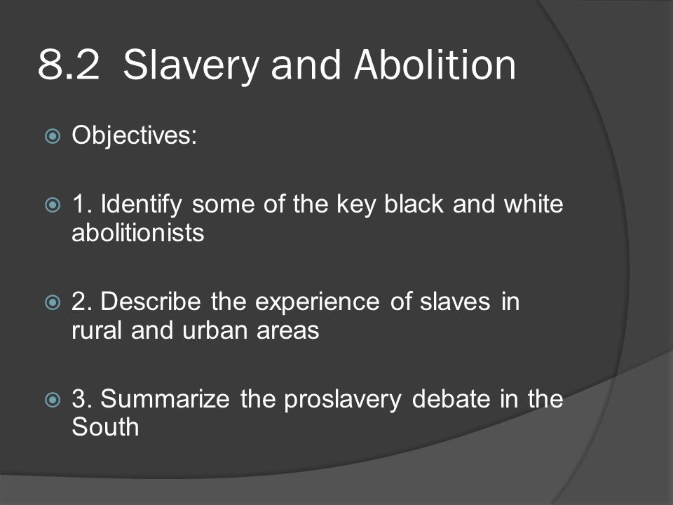 8.2 Slavery and Abolition  Objectives:  1.