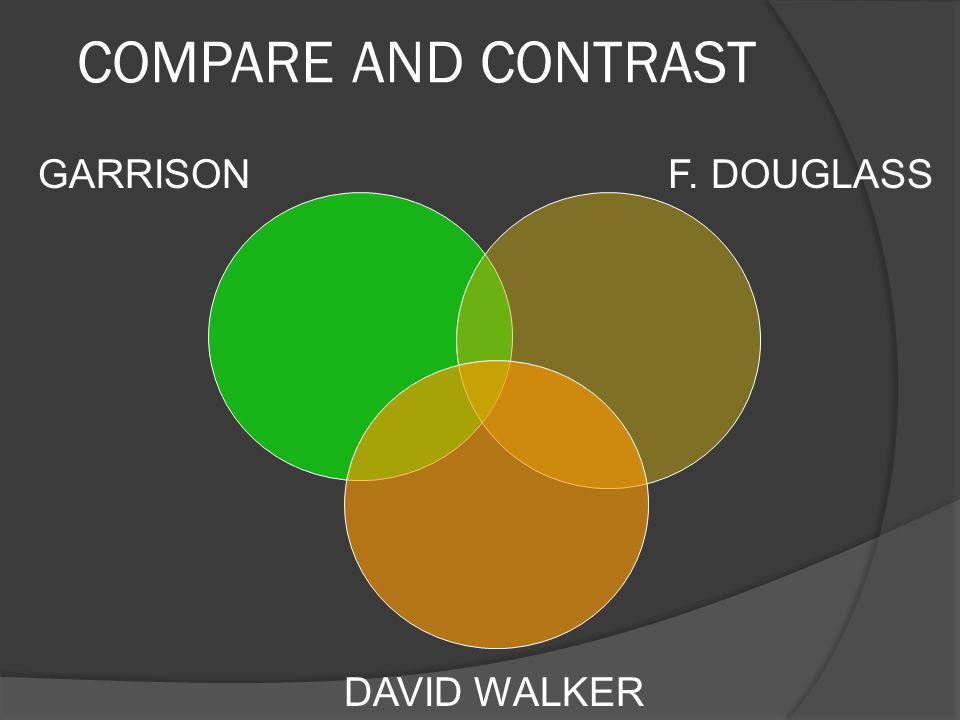 COMPARE AND CONTRAST GARRISON F. DOUGLASS DAVID WALKER