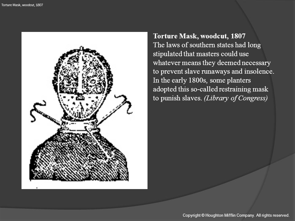 Torture Mask, woodcut, 1807 The laws of southern states had long stipulated that masters could use whatever means they deemed necessary to prevent slave runaways and insolence.