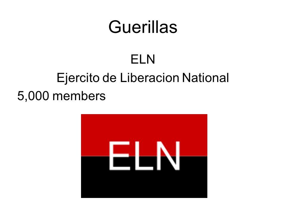 Guerillas A Marxist FARC-EP Fuerzas Armadas Revolucionarias De Colombia – Ejercito del Pueblo 18,000 members 40% of Colombian land Classified as a Terrorist group by U.S.A and European Union.