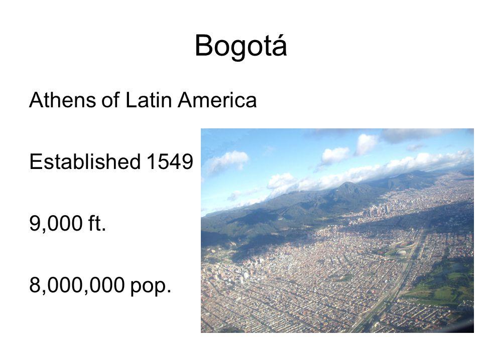 Bogotá Athens of Latin America Established 1549 9,000 ft. 8,000,000 pop.