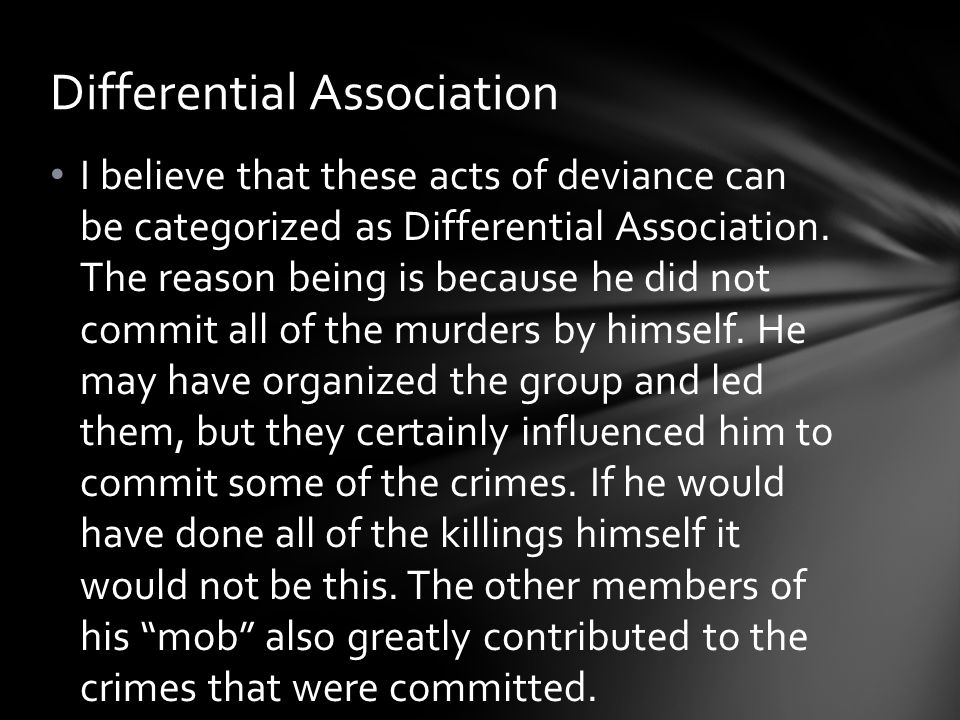 I believe that these acts of deviance can be categorized as Differential Association.