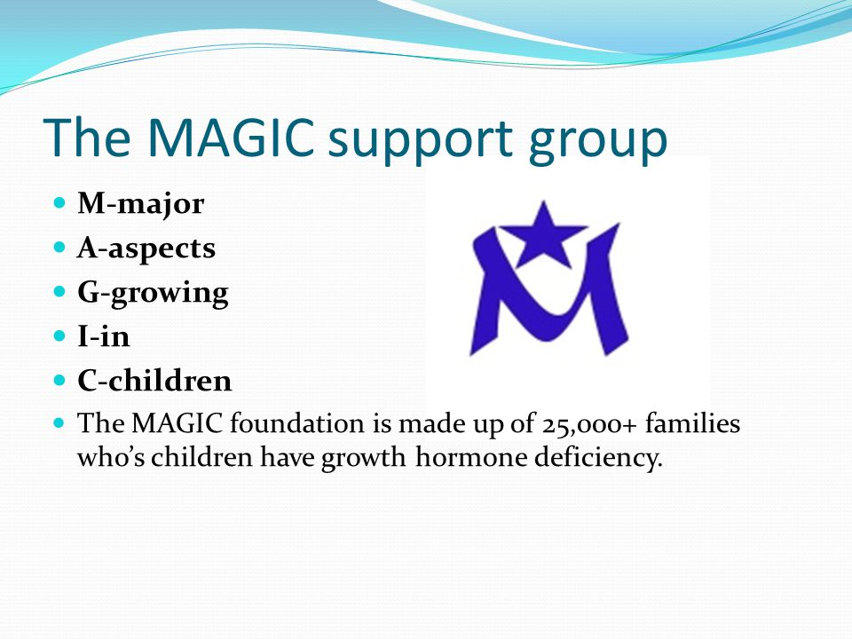The MAGIC support group M-major A-aspects G-growing I-in C-children The MAGIC foundation is made up of 25,000+ families who's children have growth hormone deficiency.