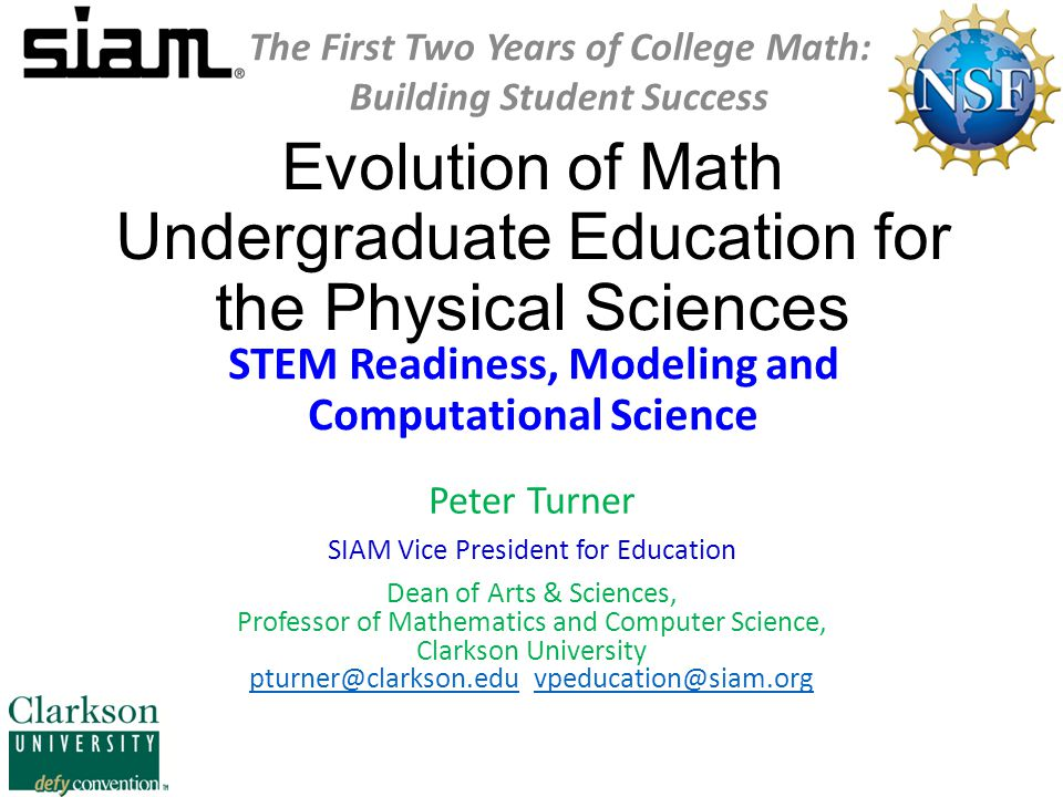 CBMS Forum October 2014 The First Two Years of College Math: Building Student Success 13 SIAM Working Group On CSE Undergraduate Education (Turner and Petzold, co-chairs) Undergraduate Computational Science and Engineering Education, SIAM REVIEW Vol.
