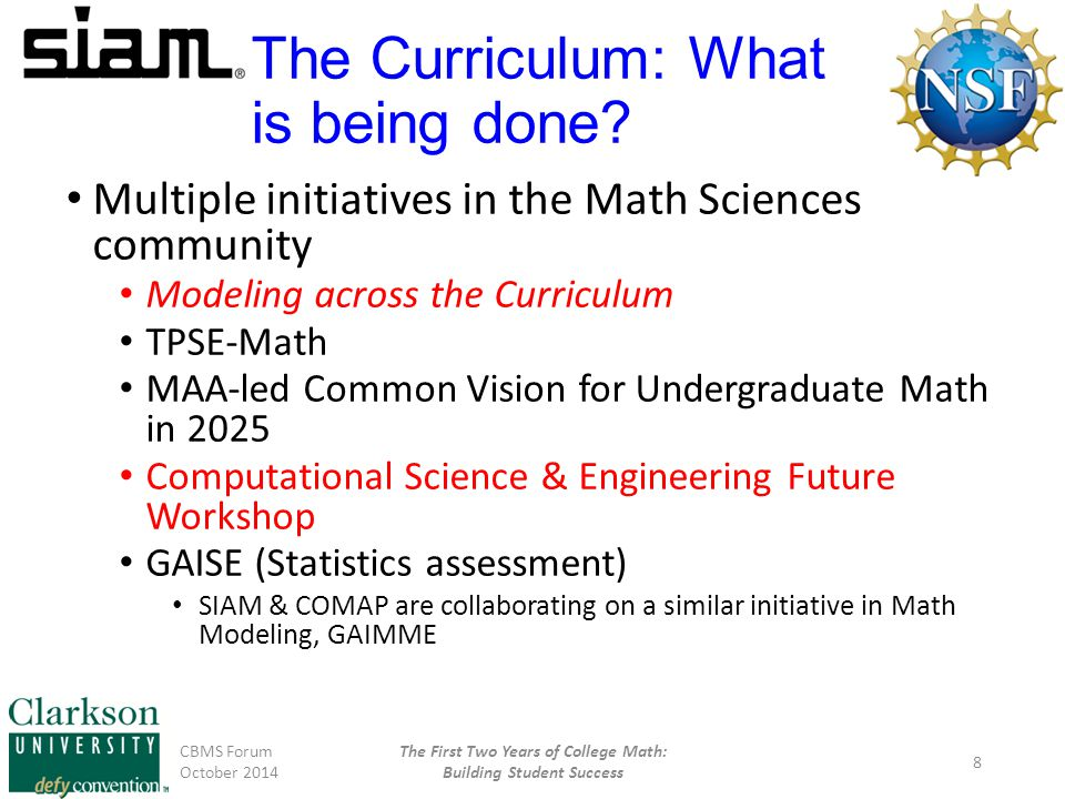 Modeling across the Curriculum CBMS Forum October 2014 The First Two Years of College Math: Building Student Success 9 NSF/EHR/DUE Awards 1206230 & 1352973, Education and Human Resources Directorate