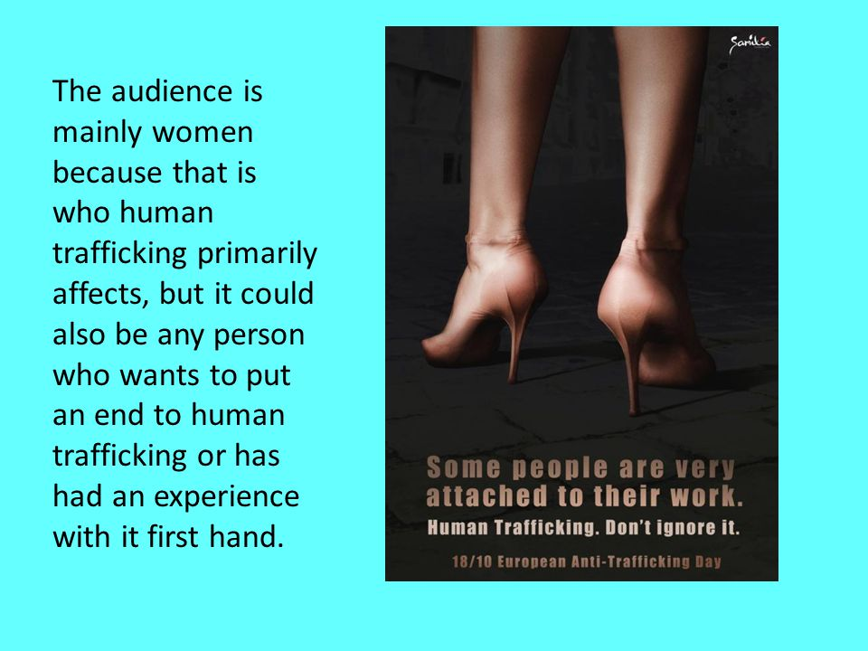 The audience is mainly women because that is who human trafficking primarily affects, but it could also be any person who wants to put an end to human