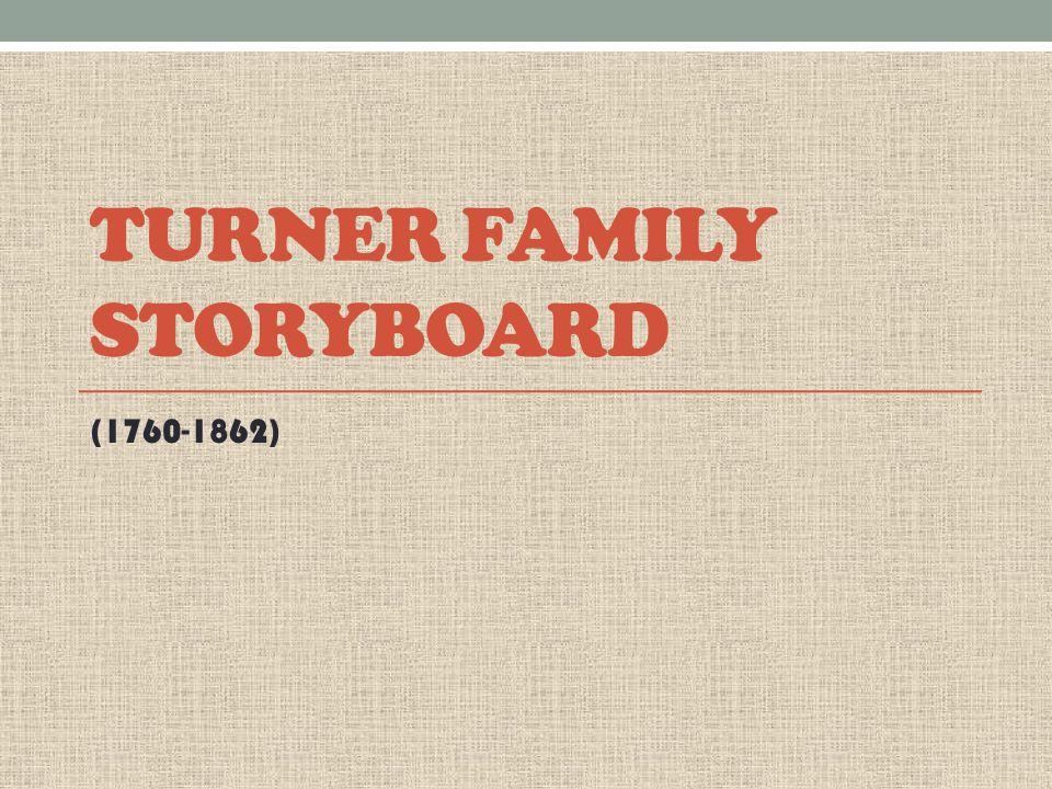 TURNER FAMILY STORYBOARD (1760-1862)
