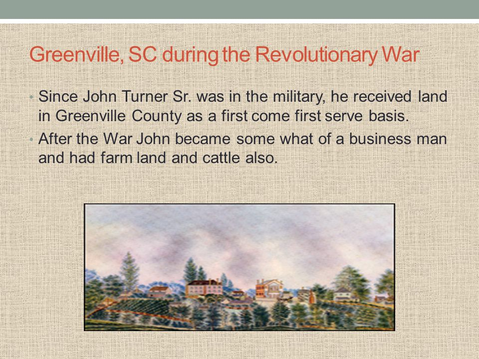 Greenville, SC during the Revolutionary War Since John Turner Sr.