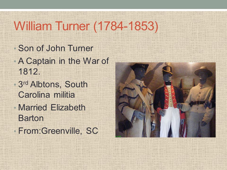 William Turner (1784-1853) Son of John Turner A Captain in the War of 1812.