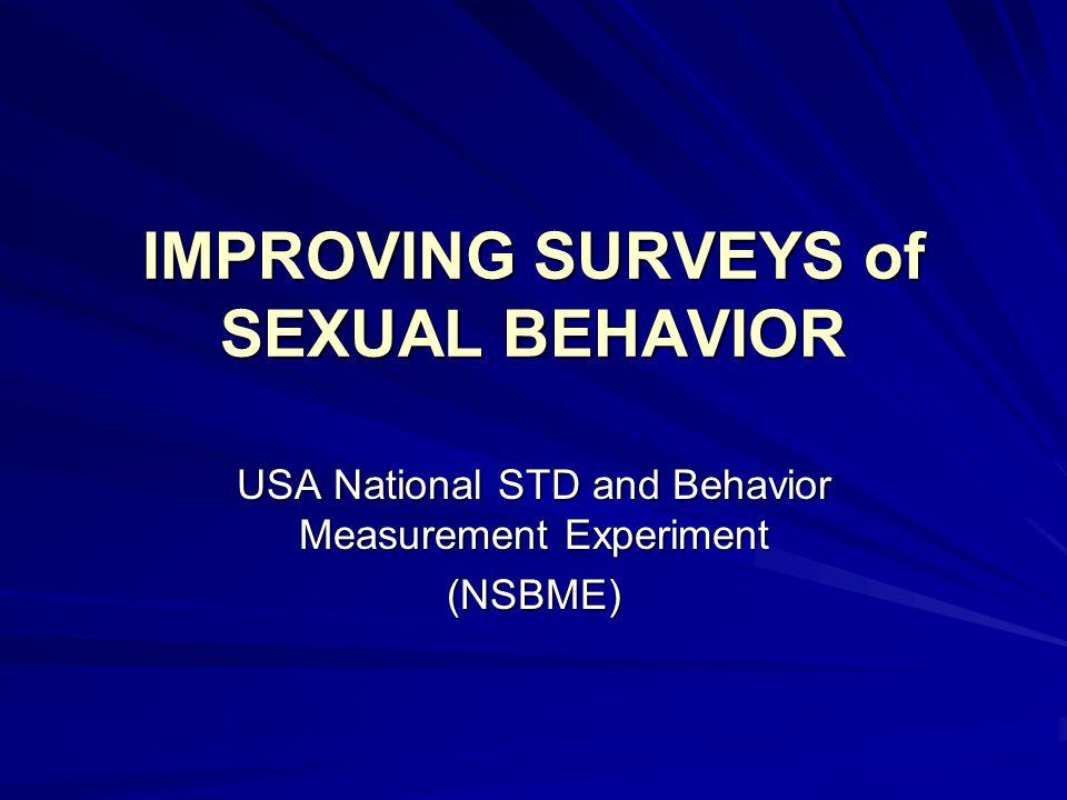 IMPROVING SURVEYS of SEXUAL BEHAVIOR USA National STD and Behavior Measurement Experiment (NSBME)