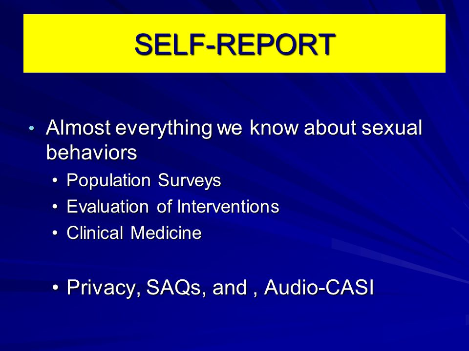 SELF-REPORT Almost everything we know about sexual behaviors Almost everything we know about sexual behaviors Population SurveysPopulation Surveys Eva