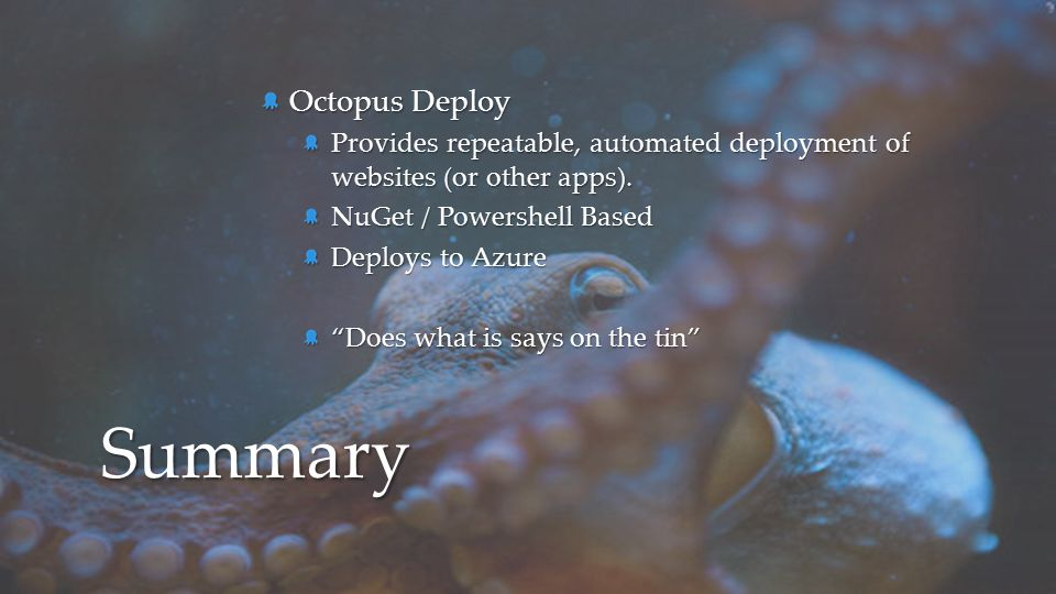 """Octopus Deploy Provides repeatable, automated deployment of websites (or other apps). NuGet / Powershell Based Deploys to Azure """"Does what is says on"""