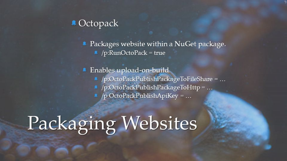 Octopack Packages website within a NuGet package. /p:RunOctoPack = true Enables upload-on-build /p:OctoPackPublishPackageToFileShare = … /p:OctoPackPu