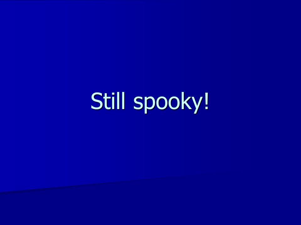 Still spooky!