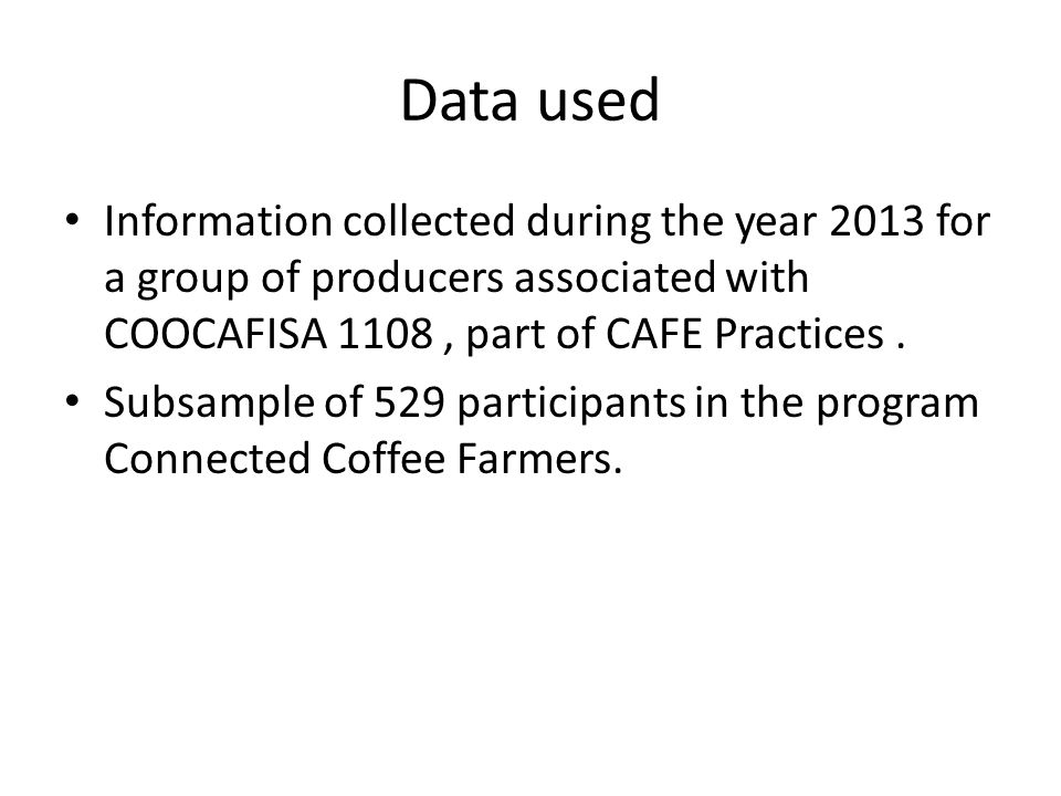 Data used Information collected during the year 2013 for a group of producers associated with COOCAFISA 1108, part of CAFE Practices.