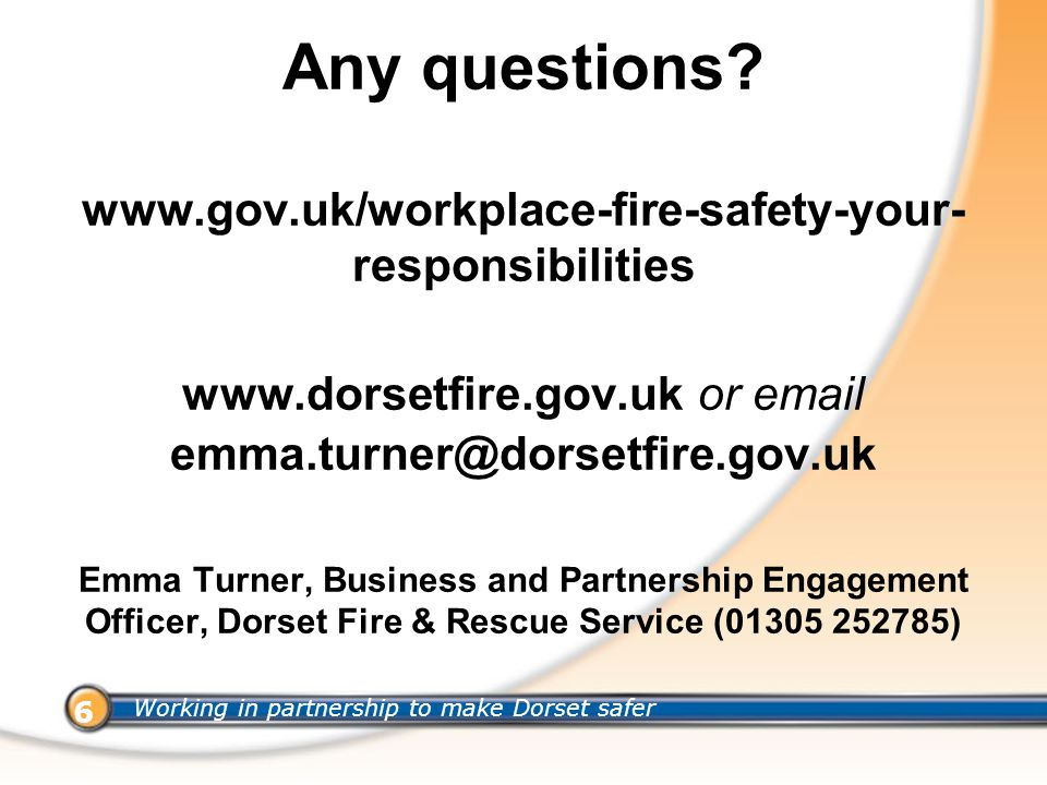 Working in partnership to make Dorset safer 6 Any questions.