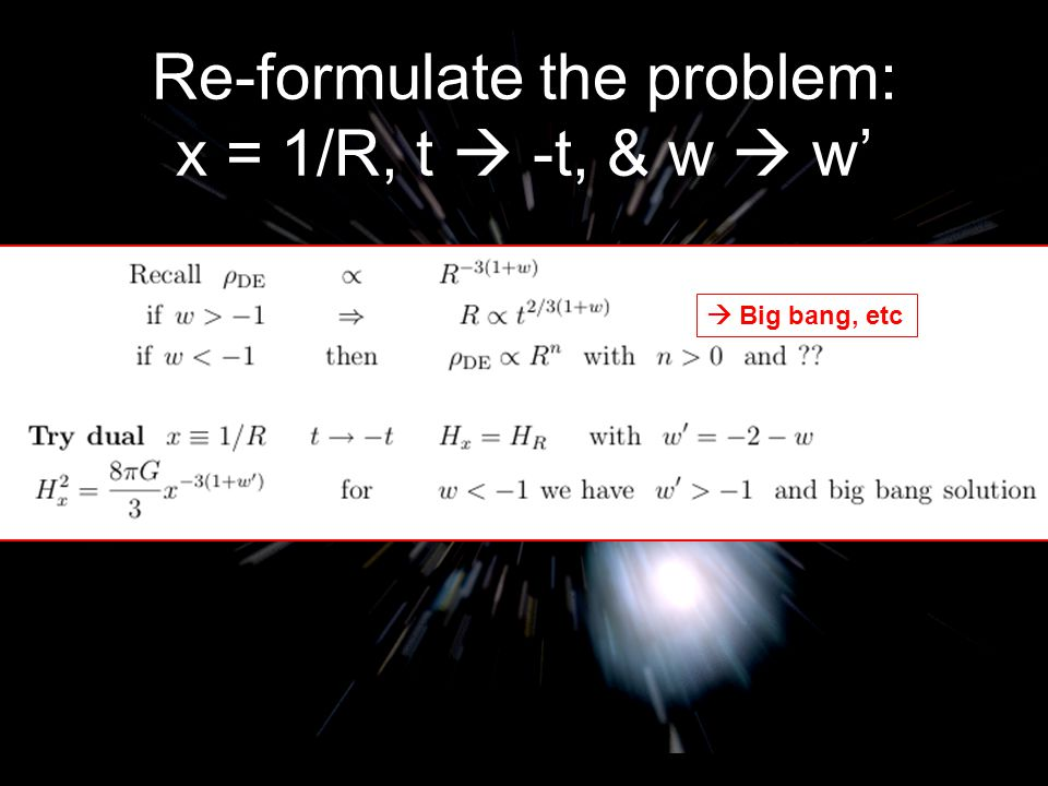Re-formulate the problem: x = 1/R, t  -t, & w  w' Michael S Turner  Big bang, etc