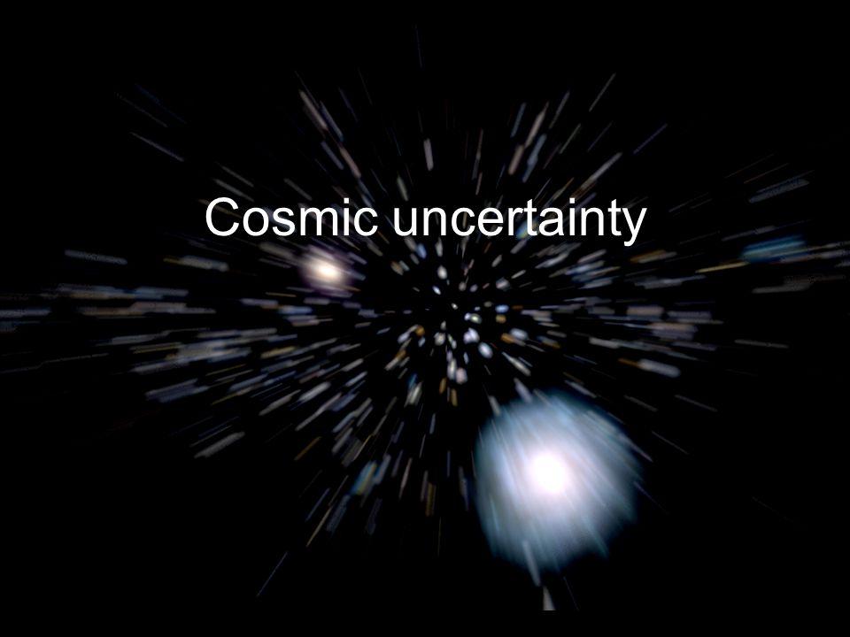 Cosmic uncertainty Michael S Turner
