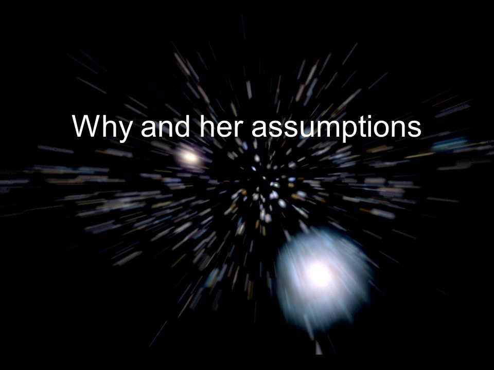 Why and her assumptions Michael S Turner