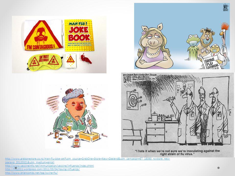 http://www.grabonestore.co.nz/man-flu-joke-set utm_source=GrabOne+Store+New+Zealand&utm_campaign=ET_18393_nz-store_new- zealand_20120321&utm_medium=email http://www.vaccineinfo.net/immunization/vaccine/influenza/index.shtml http://fnp2011.wordpress.com/2011/03/04/having-influenza/ http://www.briancombs.net/tag/swine-flu/
