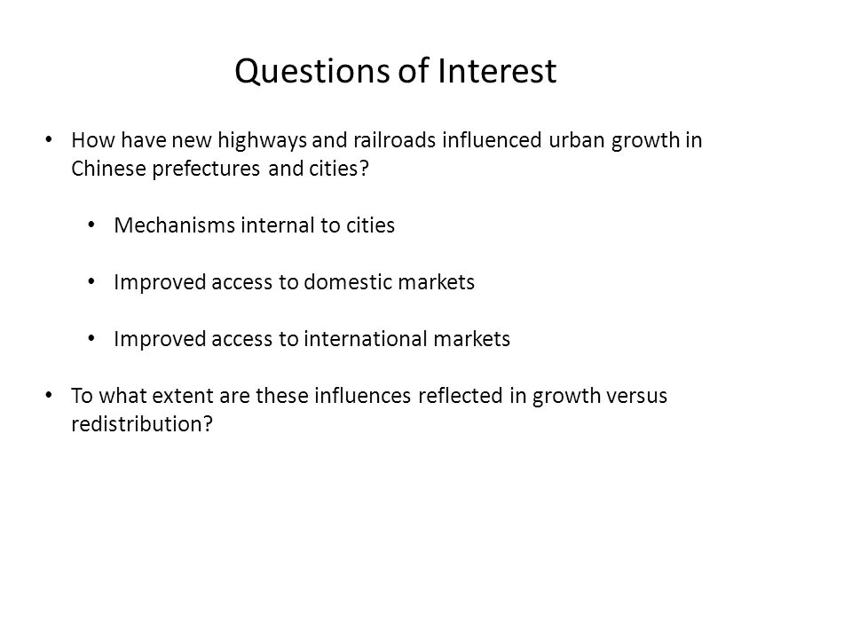 Questions of Interest How have new highways and railroads influenced urban growth in Chinese prefectures and cities.