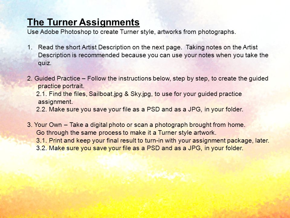 The Turner Assignments Use Adobe Photoshop to create Turner style, artworks from photographs. 1.Read the short Artist Description on the next page. Ta