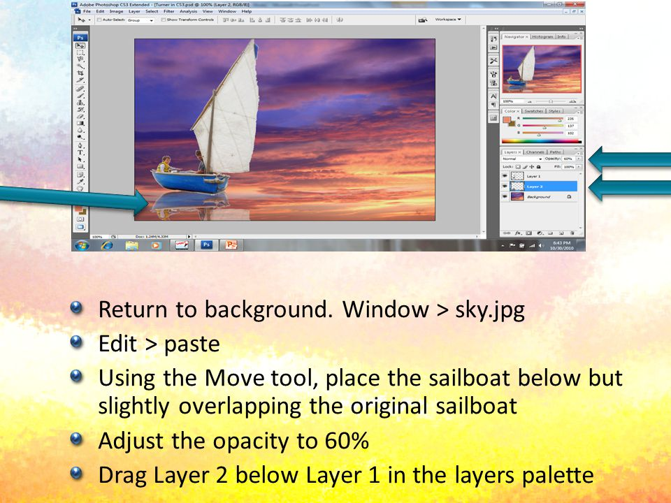 Move Tool Return to background. Window > sky.jpg Edit > paste Using the Move tool, place the sailboat below but slightly overlapping the original sail