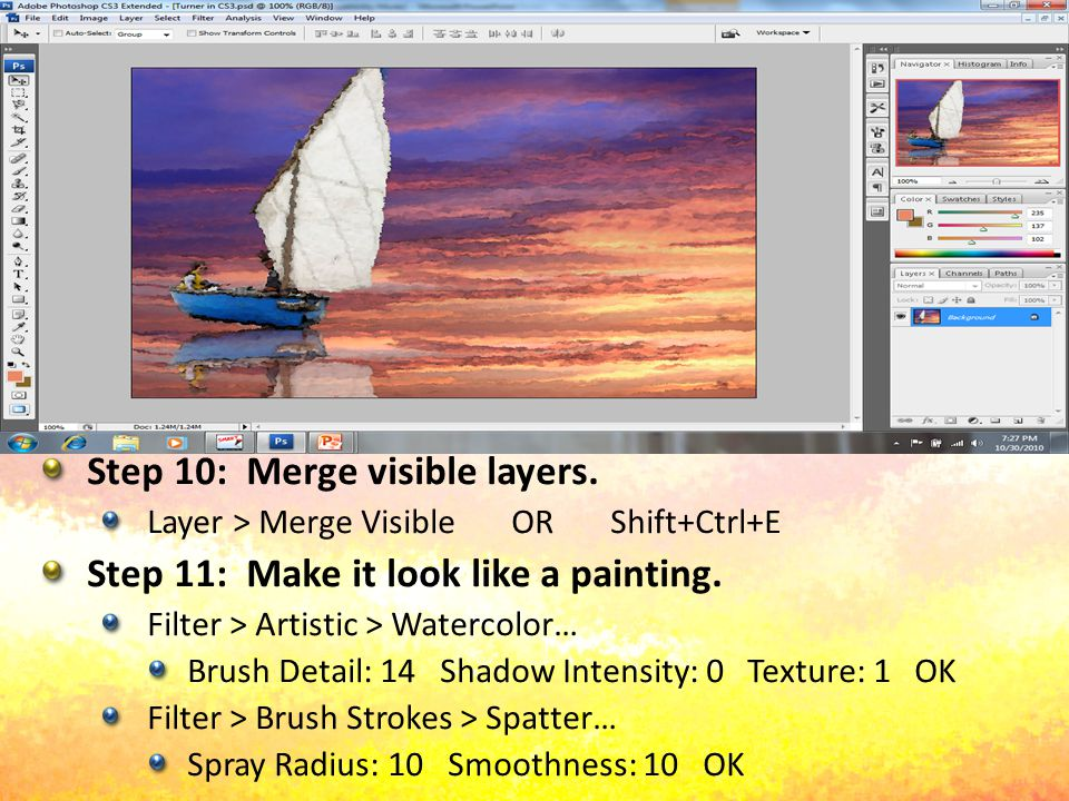 Step 10: Merge visible layers. Layer > Merge Visible OR Shift+Ctrl+E Step 11: Make it look like a painting. Filter > Artistic > Watercolor… Brush Deta